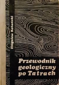 Przewodnik geologiczny po Tatrach - Zbigniew Kotański
