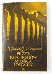 Przez kraj bogów słońca i oliwek - Jan Alfred Szczepański, August Grodzicki
