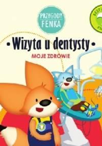 Przygody Fenka. Wizyta u dentysty - Magdalena Gruca