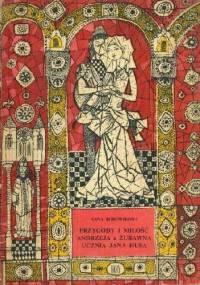 Przygody i miłość Andrzeja z Żurawna, ucznia Jana Husa - Anna Borowikowa