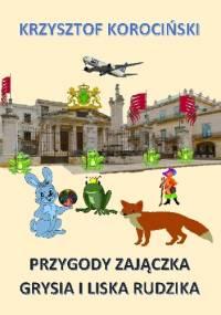 Przygody zajączka Grysia i liska Rudzika - Krzysztof Korociński