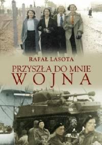 Przyszła do mnie wojna - Rafał Lasota