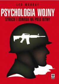 Psychologia wojny. Strach i odwaga na polu bitwy - Leo Murray