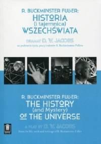 R. Buckminster Fuller: Historia (i tajemnica) wszechświata. Dramat D. W. Jacobs na podstawie życia, pracy i tekstów R. Buckminstera Fullera - D. W. Jacobs