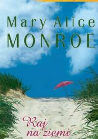 Raj na ziemi - Mary Alice Monroe