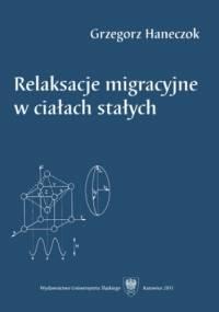 Relaksacje migracyjne w ciałach stałych - Haneczok Grzegorz