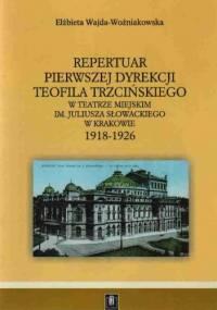 Repertuar pierwszej dyrekcji Teofila Trzcińskiego w Teatrze Miejskim im. Juliusza Słowackiego w krakowie 1918-1926 - Elżbieta Wajda-Woźniakowska