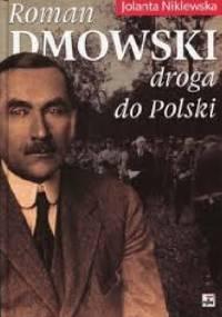 Roman Dmowski. Droga do Polski - Jolanta Niklewska