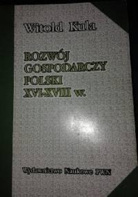 Rozwój gospodarczy Polski XVI - XVIII w. - Witold Kula