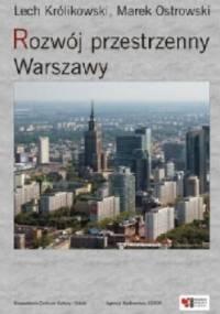 Rozwój przestrzenny Warszawy - Lech Królikowski, Marek Ostrowski