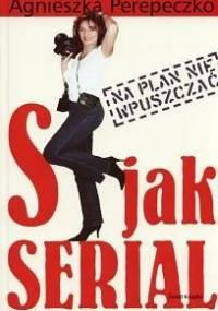 S jak serial - Agnieszka Perepeczko