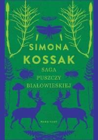 Saga Puszczy Białowieskiej - Simona Kossak