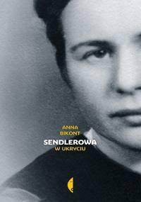Sendlerowa. W ukryciu - Anna Krystyna Bikont