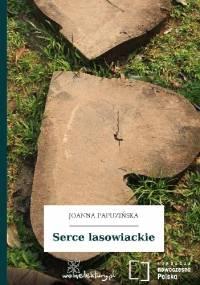 Serce lasowiackie - Joanna Papuzińska