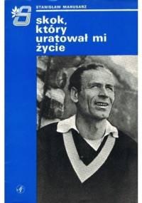 Skok, który uratował mi życie - Stanisław Marusarz