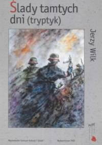 Ślady tamtych dni (tryptyk) - Jerzy Wilk