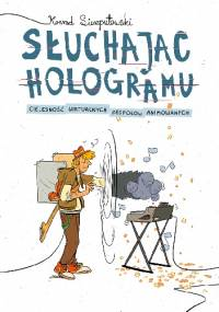 Słuchając hologramu. Cielesność wirtualnych zespołów animowanych - Konrad Sierzputowski