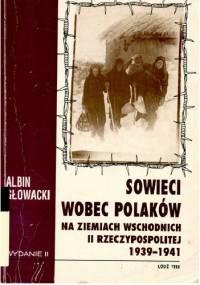 Sowieci wobec Polaków na ziemiach wschodnich II Rzeczypospolitej: 1939-1941 - Albin Głowacki