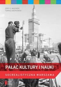 Spacerownik: Pałac Kultury i Nauki - Tomasz Urzykowski, Jerzy S. Majewski