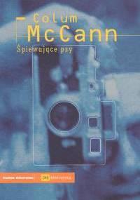 Śpiewające psy - Colum McCann
