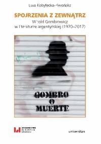 Spojrzenia z zewnątrz. Witold Gombrowicz w literaturze argentyńskiej (1970–2017) - Ewa Kobyłecka-Piwońska