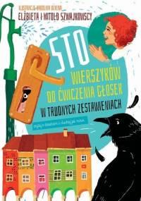Sto wierszyków do ćwiczenia głosek w trudnych zestawieniach - Elżbieta Szwajkowska, Witold Szwajkowski