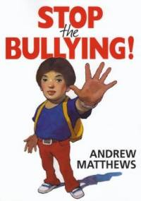 Stop the Bullying - Andrew Matthews