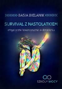 Survival z nastolatkiem. Empatyczne towarzyszenie w dorastaniu. - Basia Bielanik
