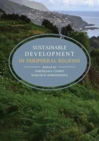 Sustainable development in peripheral regions - Mirosława Czerny, Doroszewicz Wojciech