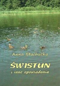 Świstun i inne opowiadania - Anna Błachucka