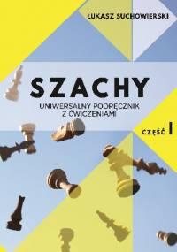 SZACHY - uniwersalny podręcznik z ćwiczeniami cz. 1. - Łukasz Suchowierski