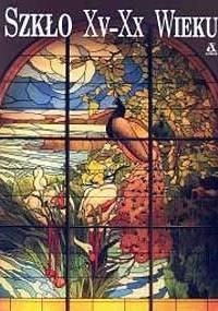 Szkło XV-XX wieku - Carla Cerutti, Attilia Dorigato