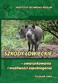 SZKODY ŁOWIECKIE - UWARUNKOWANIA I MOŻLIWOŚCI ZAPOBIEGANIA - Paweł Węgorek, Jerzy Jerzy Giebel