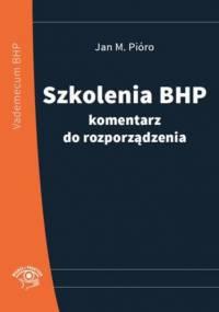 Szkolenia bhp - komentarz do rozporządzenia - NOWE WYDANIE - M. Pióro Jan