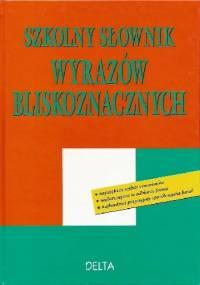 Szkolny słownik wyrazów bliskoznacznych - Karmowska Piotrkiewicz Ewa, Marek Karmowski