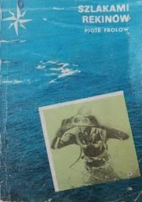 Szlakami rekinów - Piotr Frołow