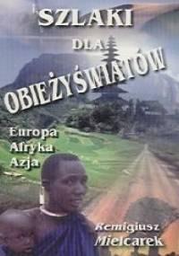 Szlaki dla obieżyświatów. Europa, Afryka, Azja - Remigiusz Mielcarek
