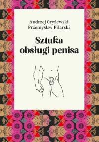 Sztuka obsługi penisa - Przemysław Pilarski, Andrzej Gryżewski