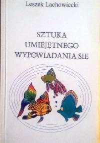 Sztuka umiejętnego wypowiadania się - Leszek Lachowiecki