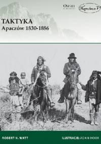 Taktyka Apaczów 1830-1886 - Robert N. Watt