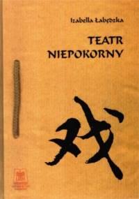Teatr niepokorny - Izabella Łabędzka