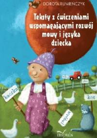 Teksty z ćwiczeniami wspomagającymi rozwój mowy i języka dziecka - Dorota Rumieńczyk