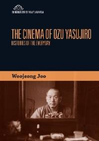 The Cinema of Ozu Yasujirō: Histories of the Everyday - Woojeong Joo