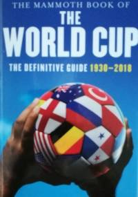 The Mammoth Book of the World Cup: The Definitive Guide, 1930-2018 - Nick Holt
