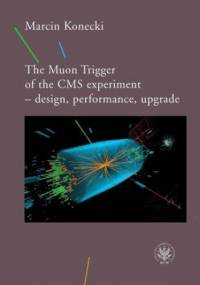 The Muon Trigger of the CMS experiment - design, performance, upgrade - Konecki Marcin
