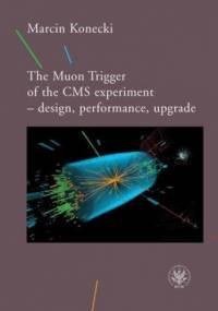 The Muon Trigger of the CMS experiment - design, performance, upgrade - Konecki Marcin