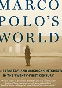 The Return of Marco Polo's World. War, Strategy, and American Interests in the Twenty-first Century - Robert David Kaplan