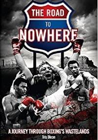The Road to Nowhere: A Journey Through Boxing's Wastelands - Tris Dixon