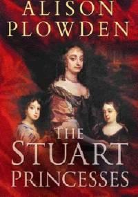 The Stuart Princesses - Alison Plowden