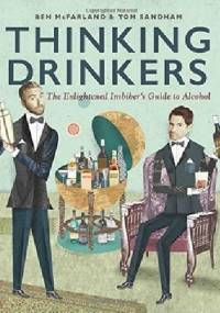 Thinking Drinkers. The Enlightened Imbiber's Guide to Alcohol - Ben McFarland, Tom Sandham
